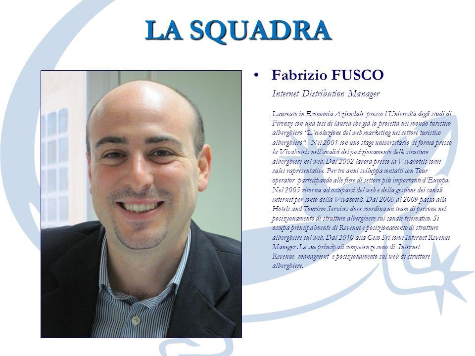 LA SQUADRA Fabrizio FUSCOFabrizio FUSCO Internet Distribution Manager Laureato in Economia Aziendale presso lUniversità degli studi di Firenze con una