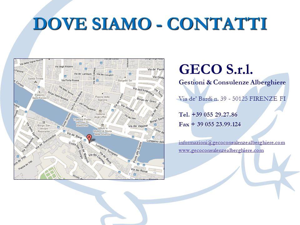 DOVE SIAMO - CONTATTI GECO S.r.l. Gestioni & Consulenze Alberghiere Via de Bardi n. 39 - 50125 FIRENZE FI Tel. +39 055 29.27.86 Fax + 39 055 23.99.124