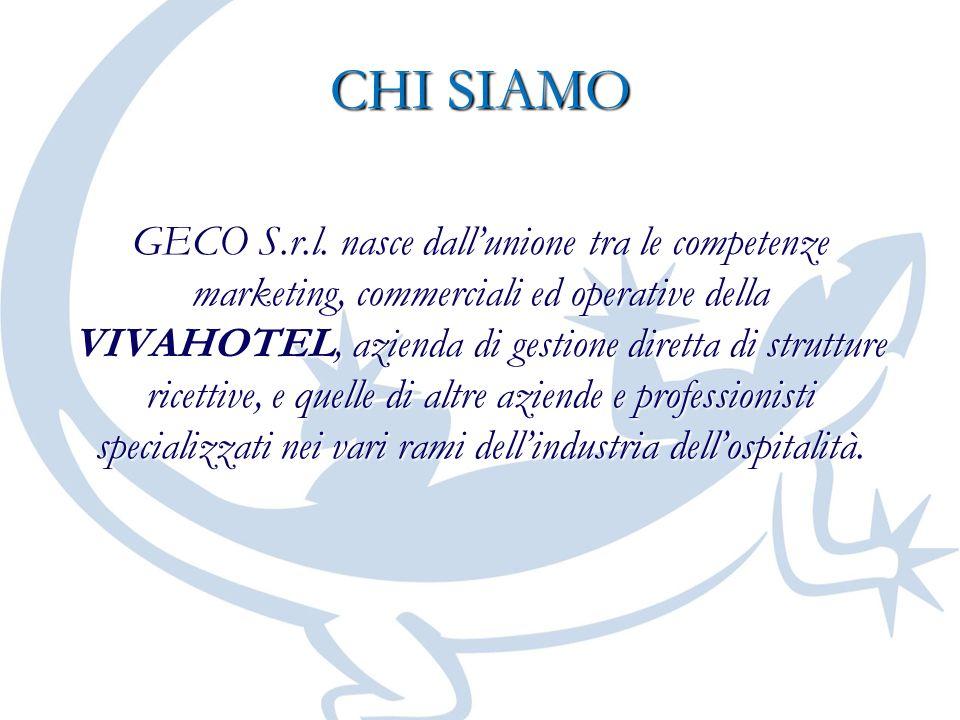 CHI SIAMO GECO S.r.l. nasce dallunione tra le competenze marketing, commerciali ed operative della VIVAHOTEL, azienda di gestione diretta di strutture