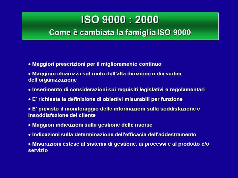 ISO 9000 : 2000 Come è cambiata la famiglia ISO 9000 ISO 9000 : 2000 Come è cambiata la famiglia ISO 9000 Maggiori prescrizioni per il miglioramento c