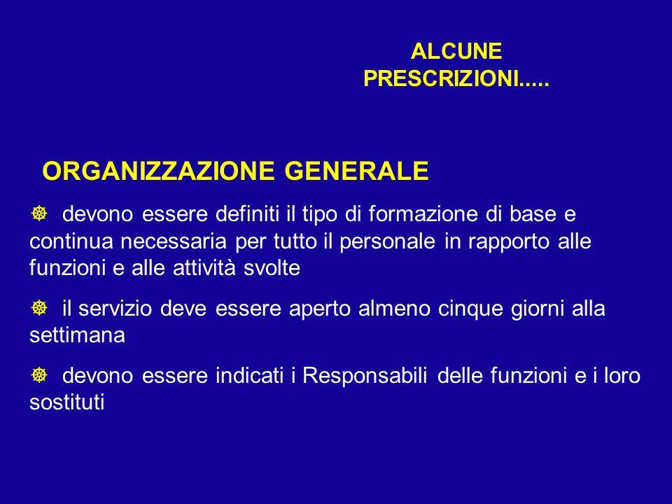 ALCUNE PRESCRIZIONI..... ORGANIZZAZIONE GENERALE ] devono essere definiti il tipo di formazione di base e continua necessaria per tutto il personale i