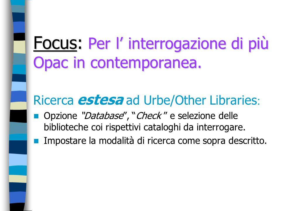 Focus: Per l interrogazione di più Opac in contemporanea. Ricerca estesa ad Urbe/Other Libraries Opzione Database, Check e selezione delle biblioteche