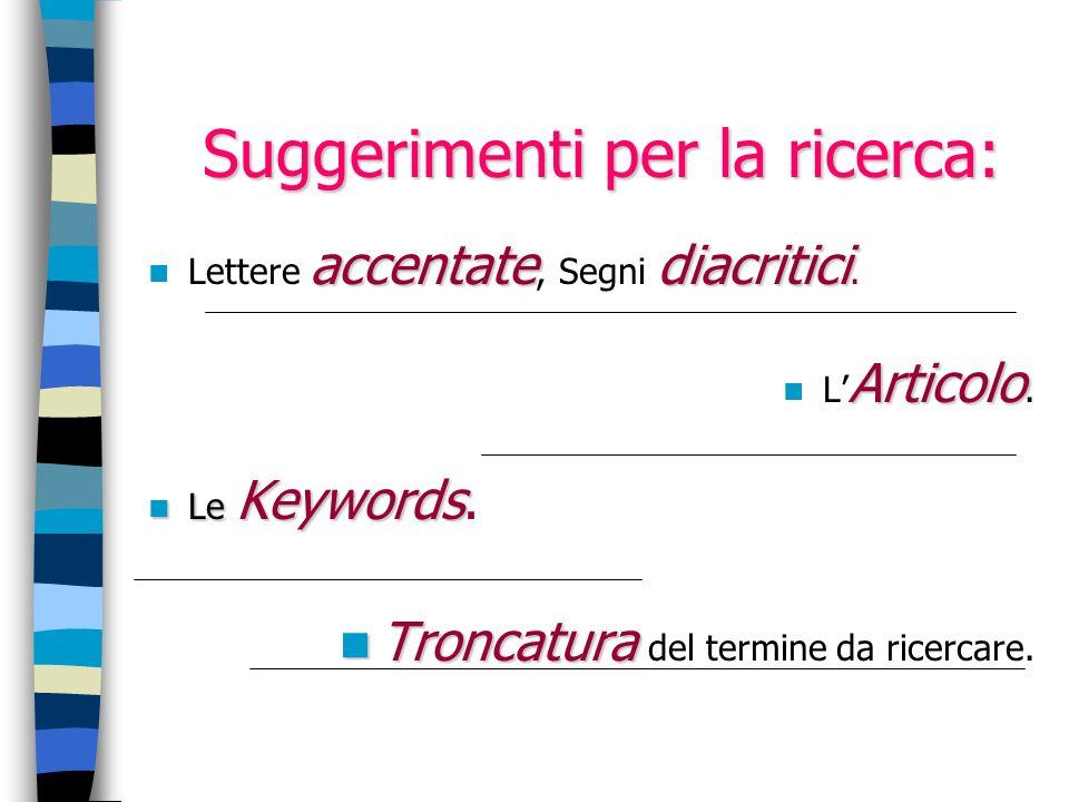 Suggerimenti per la ricerca: accentatediacritici Lettere accentate, Segni diacritici. Articolo L Articolo. Le Keywords Le Keywords. Troncatura Troncat