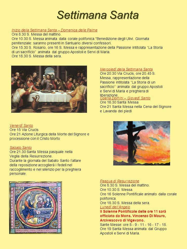 Coena Domini – Giovedì Santo Ore 16.30 Santa Messa Ore 21 Santa Messa nella Cena del Signore e Lavanda dei piedi Venerdì Santo Ore 15 Via Crucis Ore 2