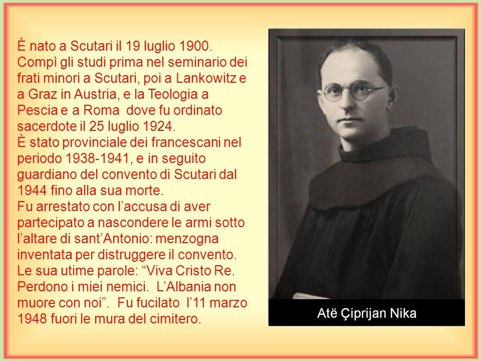 È nato a Shllak di Scutari, il 2 ottobre 1894. Compì le scuole medie dai francescani a Scutari, il liceo a Salisburgo e gli studi fiosofici e teologic