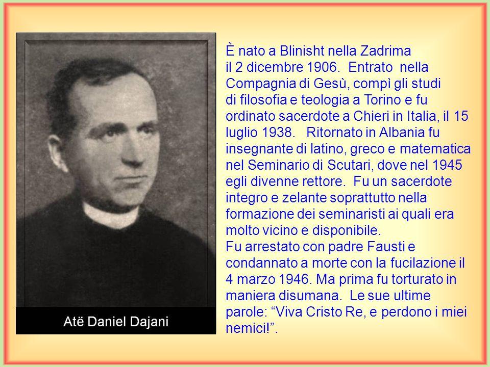 È nato a Scutari il 19 luglio 1900. Compì gli studi prima nel seminario dei frati minori a Scutari, poi a Lankowitz e a Graz in Austria, e la Teologia
