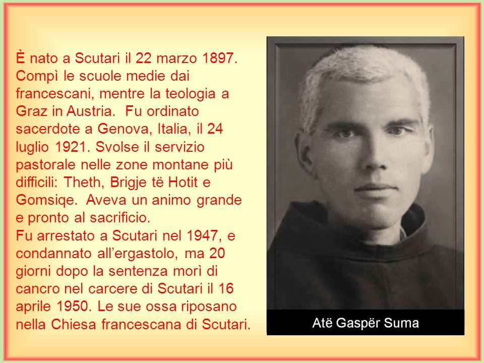 È nato a Blinisht nella Zadrima il 2 dicembre 1906. Entrato nella Compagnia di Gesù, compì gli studi di filosofia e teologia a Torino e fu ordinato sa