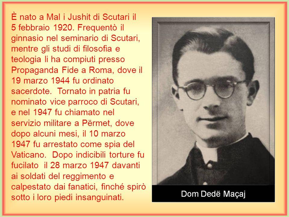 È nato a Kthellë di Mirdita il 26 luglio 1908. Nel 1920 iniziò la scuola nel seminario di Scutari, ha studiato filosofia e teologia a Travnik in Bosni