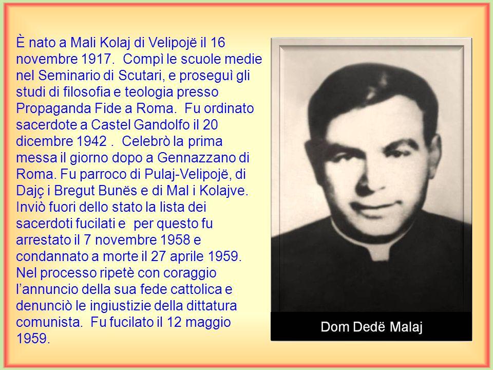 È nato a Mal i Jushit di Scutari il 5 febbraio 1920. Frequentò il ginnasio nel seminario di Scutari, mentre gli studi di filosofia e teologia li ha co