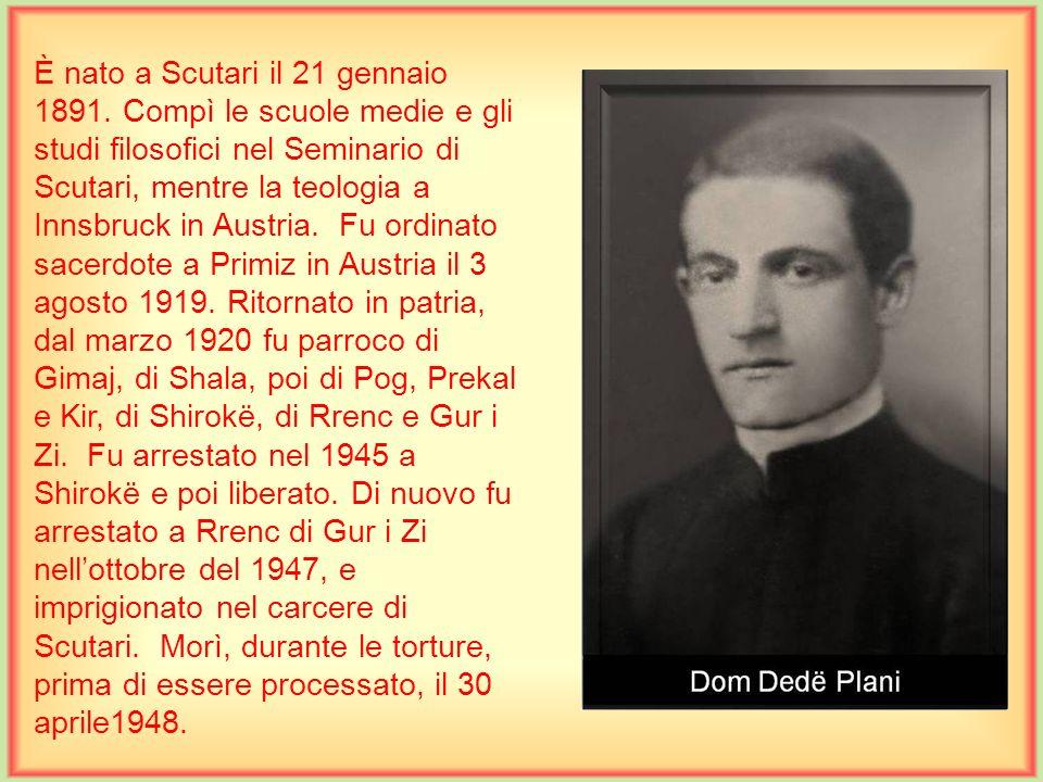 È nato a Mali Kolaj di Velipojë il 16 novembre 1917. Compì le scuole medie nel Seminario di Scutari, e proseguì gli studi di filosofia e teologia pres