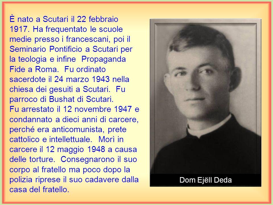 È nato a Scutari il 21 gennaio 1891. Compì le scuole medie e gli studi filosofici nel Seminario di Scutari, mentre la teologia a Innsbruck in Austria.