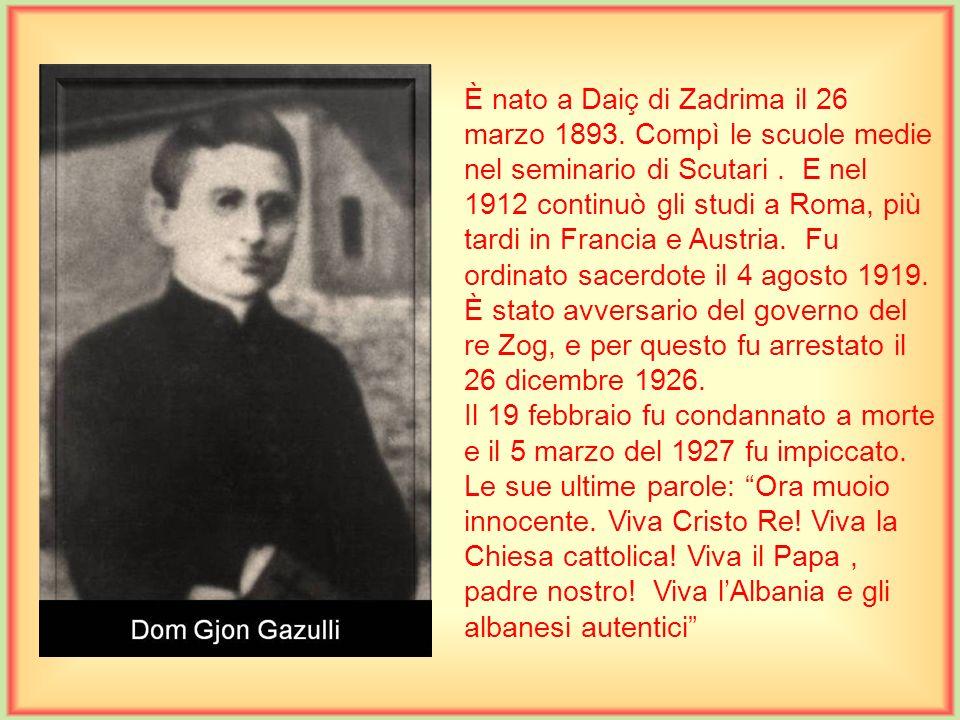 È nato a Scutari il 22 febbraio 1917. Ha frequentato le scuole medie presso i francescani, poi il Seminario Pontificio a Scutari per la teologia e inf