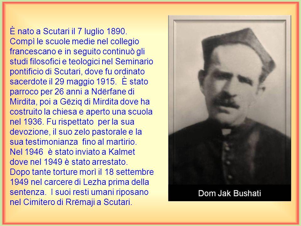 È nato a Daiç di Zadrima il 26 marzo 1893. Compì le scuole medie nel seminario di Scutari. E nel 1912 continuò gli studi a Roma, più tardi in Francia