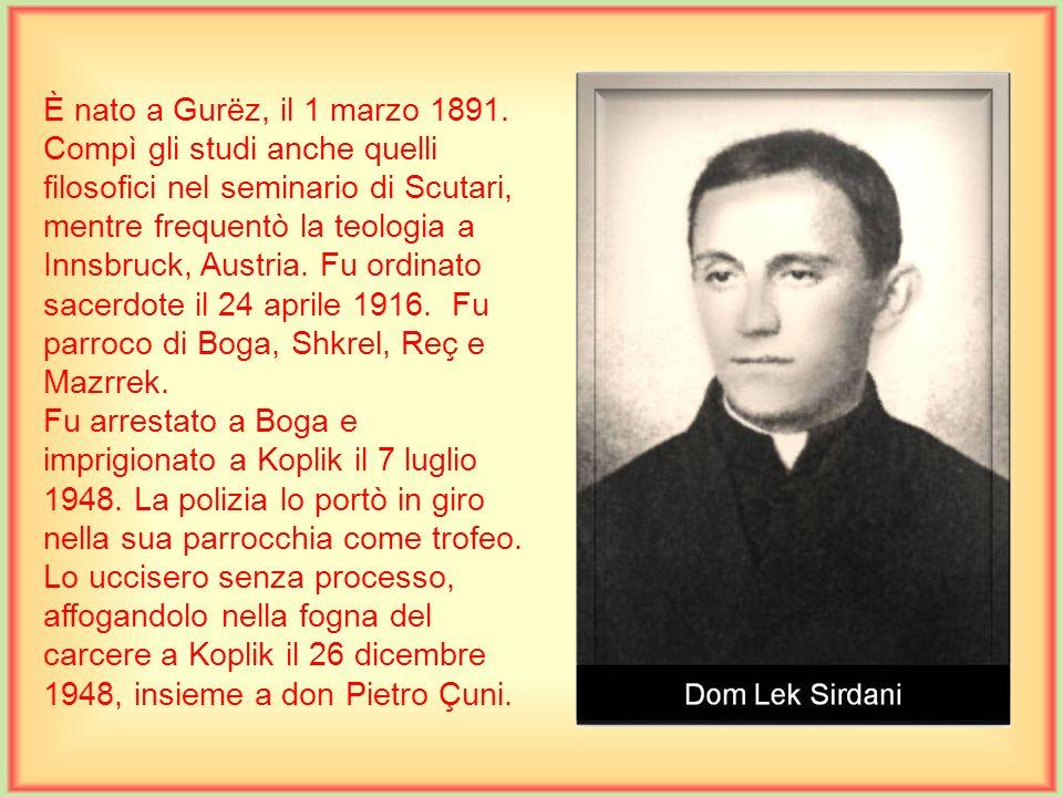 È nato a Scutari il 2 settembre 1892. Compì tutti gli studi nel Seminario pontificio di Scutari, e gli ultimi due anni di Teologia a Innsbruck, Austri
