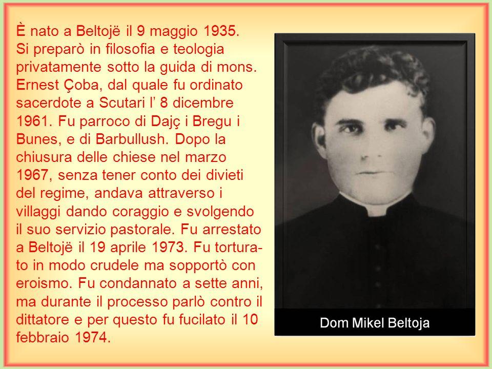 È nato a Shën Gjergj il 10 luglio 1909. Compì le scuole medie nel seminario di Scutari, mentre la teologia a Bobbio, Genova, dove fu ordinato sacerdot