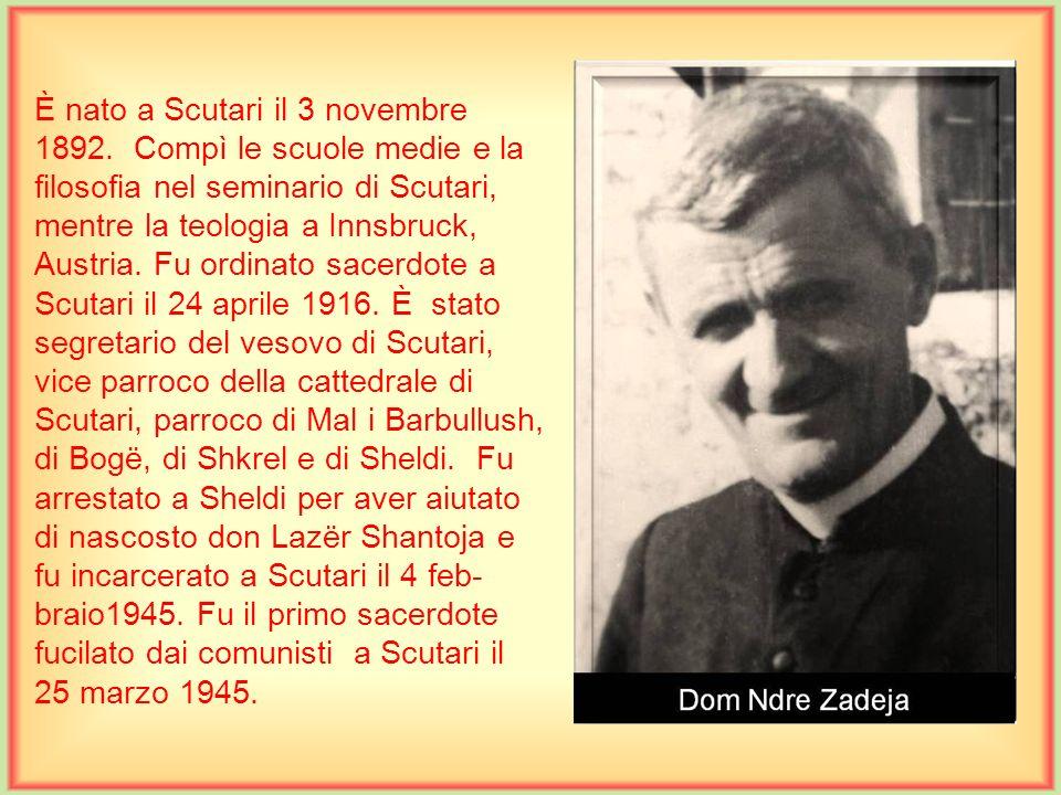 È nato a Nënshat il 31 luglio 1887. Compì gli studi di filosofia e due anni di teologia nel seminario di Scutari, gli altri due anni li fece ad Innsbr