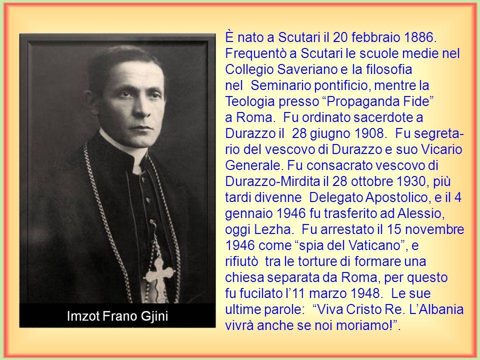 È nato a Ferizaj, Kossovo, il 24 dicembre 1898. Compì gli studi prima a Scutari, poi a Graz, a Innsbruck, Austria, e infine a Roma, dove fu ordinato s