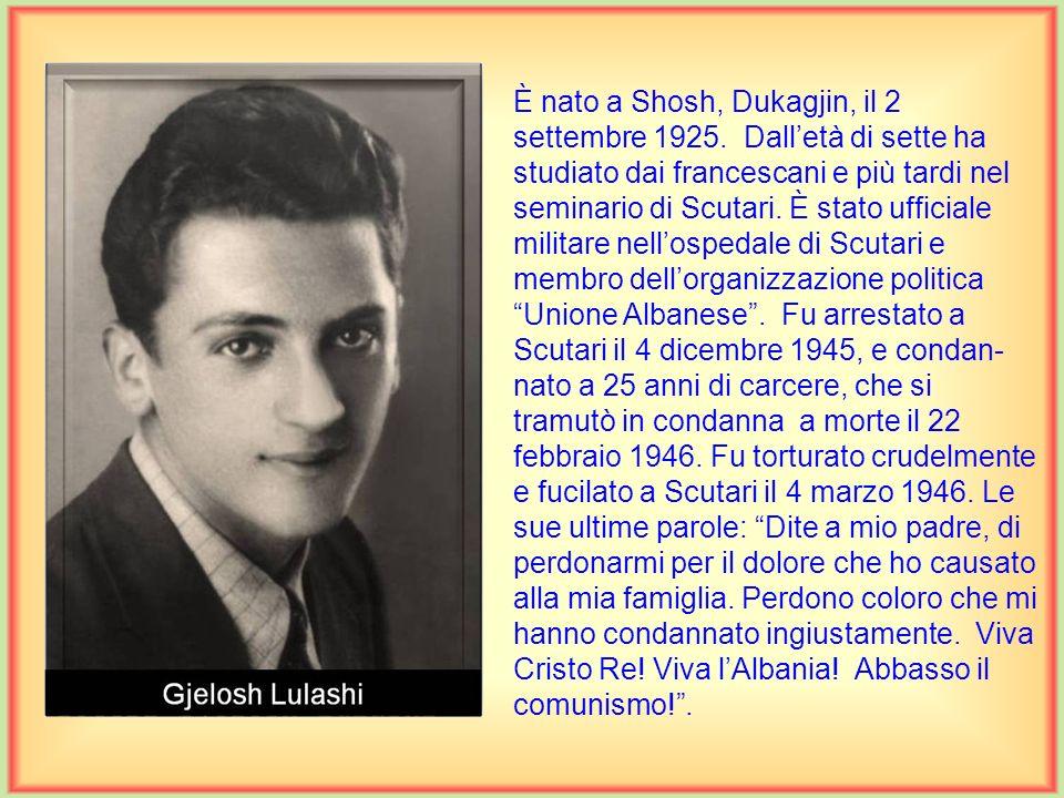 È nato a Iballë, Pukë, il 13 agosto 1916. Ha frequentato solo le prime quattro classi. Era sposato e faceva lagricoltore e il commerciante. Aiutava mo