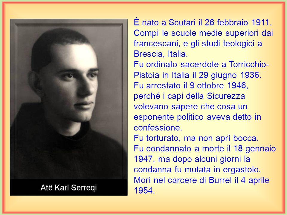 È nato a Scutari il 27 luglio 1907. Ha compiuto i suoi primi studi presso i Francescani di Scutari. Ha continuato gli studi di teologia in Italia e di