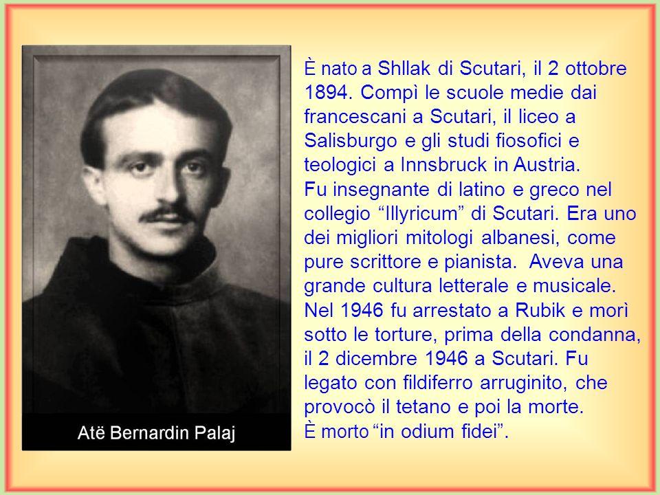 È nato a Janjevë in Kossovo il 25 aprile 1893. Era parroco a Lezha quando fu arrestato e torturato dopo un incontro, di tipo economico, dei francescan