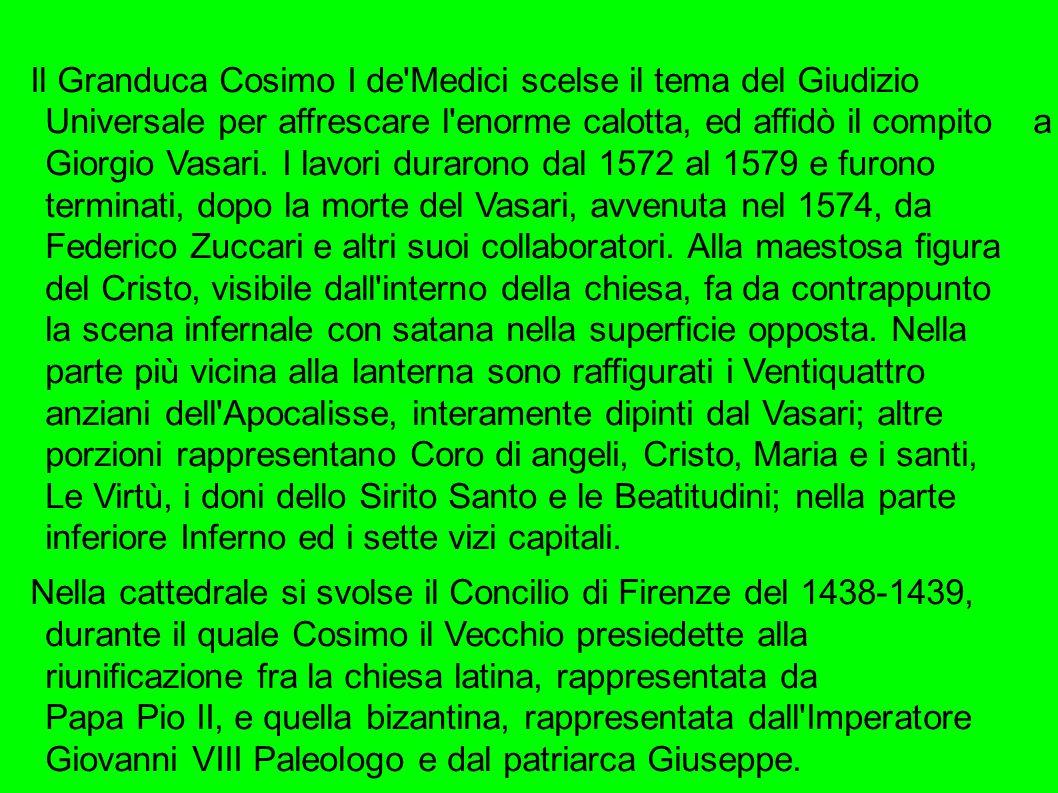 Il Granduca Cosimo I de'Medici scelse il tema del Giudizio Universale per affrescare l'enorme calotta, ed affidò il compito a Giorgio Vasari. I lavori