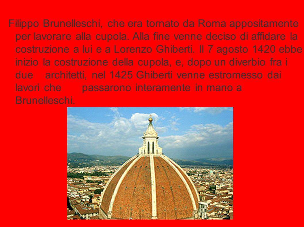 Filippo Brunelleschi, che era tornato da Roma appositamente per lavorare alla cupola. Alla fine venne deciso di affidare la costruzione a lui e a Lore