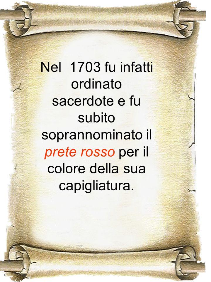 Nel 1703 fu infatti ordinato sacerdote e fu subito soprannominato il prete rosso per il colore della sua capigliatura.