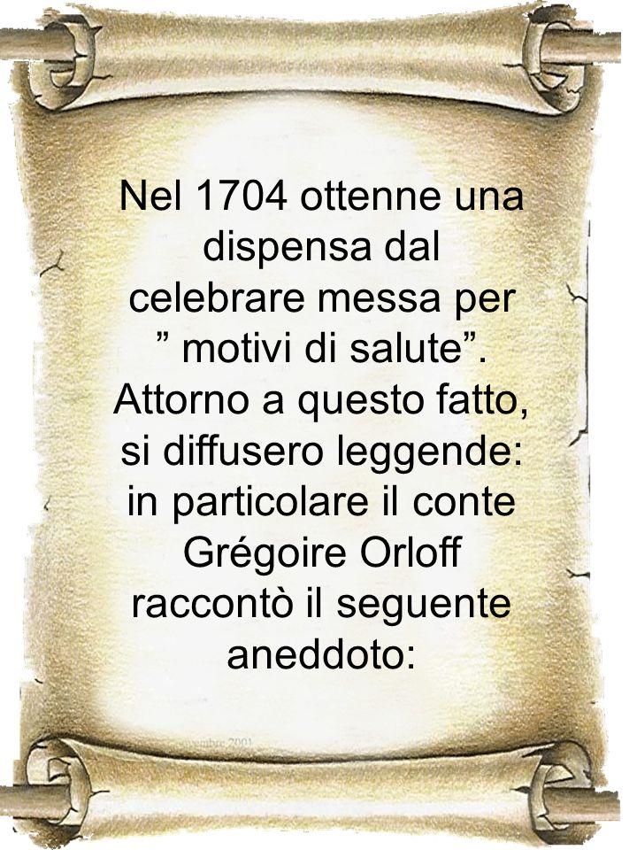 Nel 1704 ottenne una dispensa dal celebrare messa per motivi di salute. Attorno a questo fatto, si diffusero leggende: in particolare il conte Grégoir