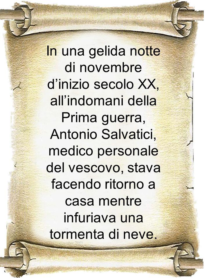 In una gelida notte di novembre dinizio secolo XX, allindomani della Prima guerra, Antonio Salvatici, medico personale del vescovo, stava facendo rito