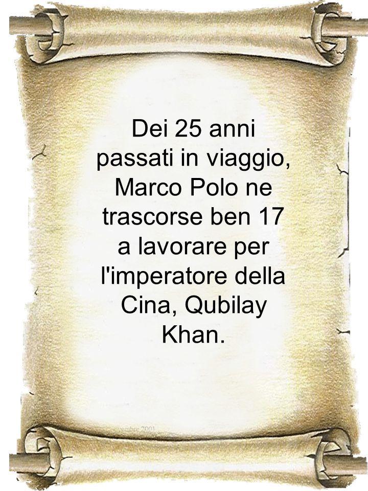 Dei 25 anni passati in viaggio, Marco Polo ne trascorse ben 17 a lavorare per l'imperatore della Cina, Qubilay Khan.