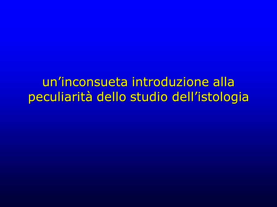 uninconsueta introduzione alla peculiarità dello studio dellistologia