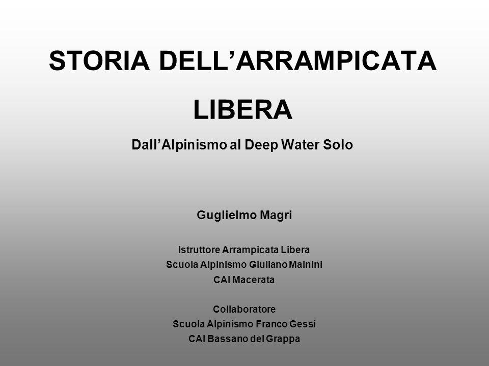 STORIA DELLARRAMPICATA LIBERA DallAlpinismo al Deep Water Solo Guglielmo Magri Istruttore Arrampicata Libera Scuola Alpinismo Giuliano Mainini CAI Mac