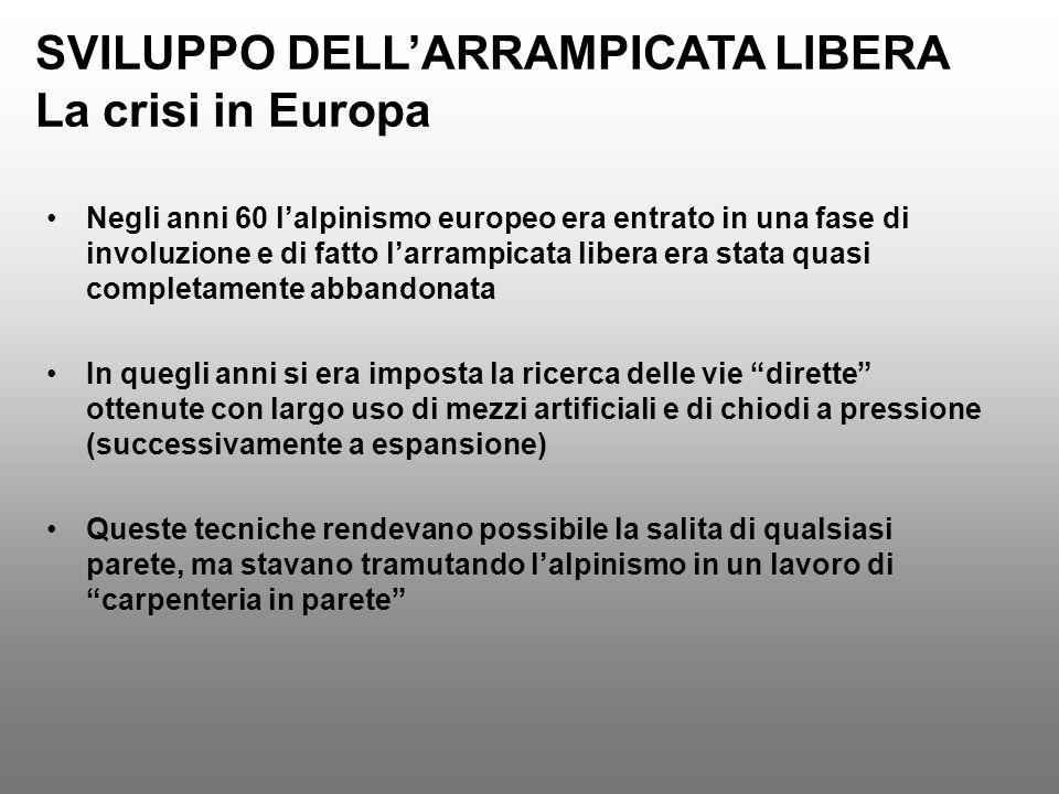 SVILUPPO DELLARRAMPICATA LIBERA La crisi in Europa Negli anni 60 lalpinismo europeo era entrato in una fase di involuzione e di fatto larrampicata lib