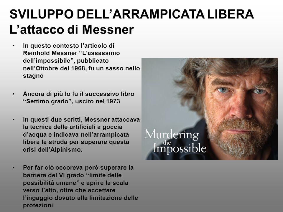 SVILUPPO DELLARRAMPICATA LIBERA Lattacco di Messner In questo contesto larticolo di Reinhold Messner Lassassinio dellimpossibile, pubblicato nellOttob