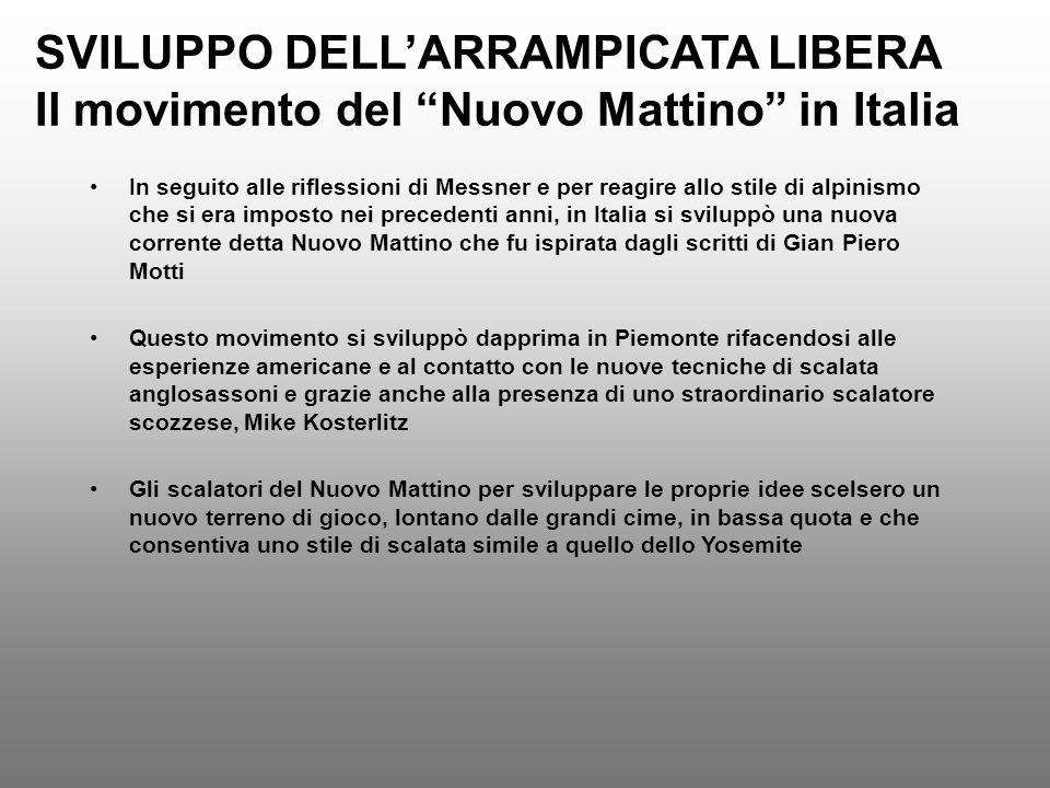 SVILUPPO DELLARRAMPICATA LIBERA Il movimento del Nuovo Mattino in Italia In seguito alle riflessioni di Messner e per reagire allo stile di alpinismo