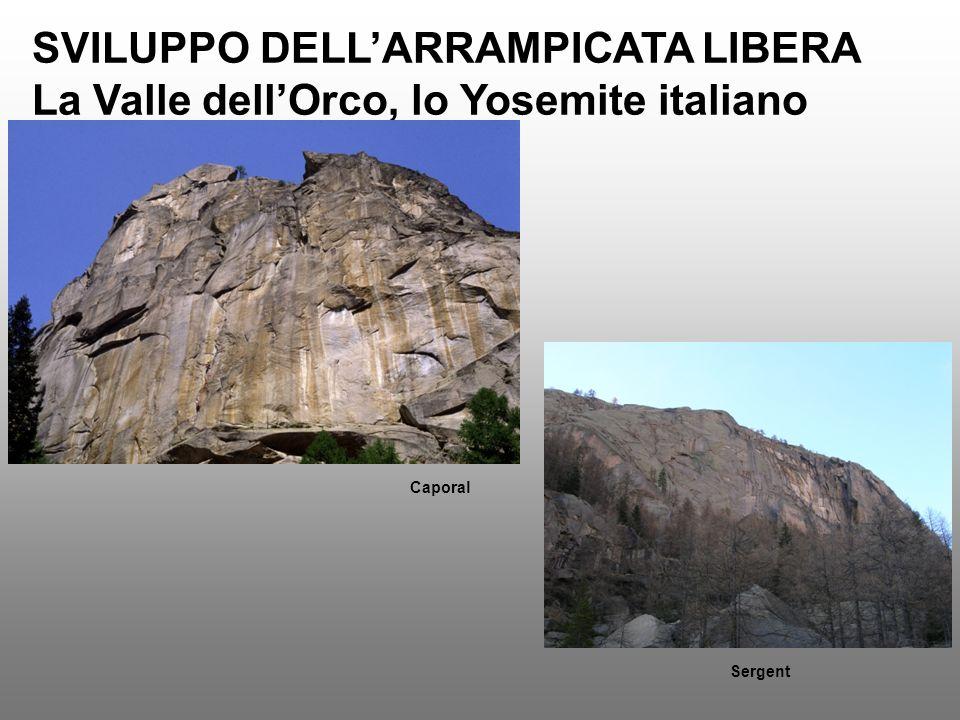 SVILUPPO DELLARRAMPICATA LIBERA La Valle dellOrco, lo Yosemite italiano Sergent Caporal