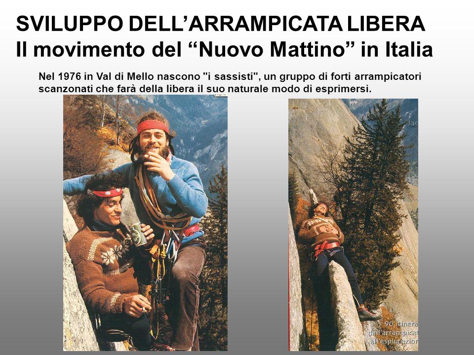 SVILUPPO DELLARRAMPICATA LIBERA Il movimento del Nuovo Mattino in Italia Nel 1976 in Val di Mello nascono