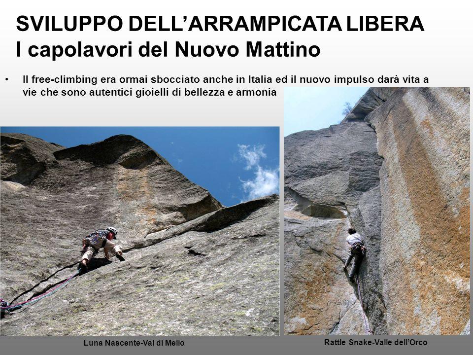 SVILUPPO DELLARRAMPICATA LIBERA I capolavori del Nuovo Mattino Il free-climbing era ormai sbocciato anche in Italia ed il nuovo impulso darà vita a vi