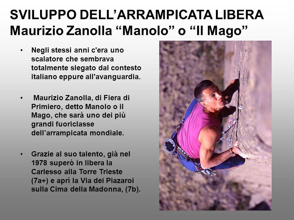SVILUPPO DELLARRAMPICATA LIBERA Maurizio Zanolla Manolo o Il Mago Negli stessi anni c'era uno scalatore che sembrava totalmente slegato dal contesto i