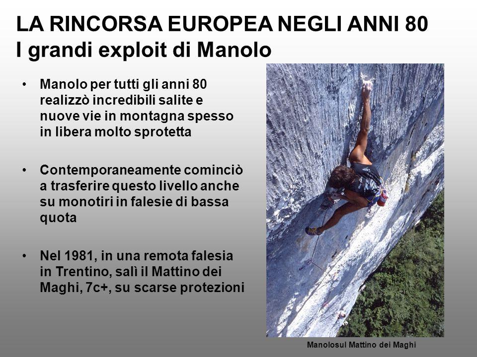 LA RINCORSA EUROPEA NEGLI ANNI 80 I grandi exploit di Manolo Manolo per tutti gli anni 80 realizzò incredibili salite e nuove vie in montagna spesso i