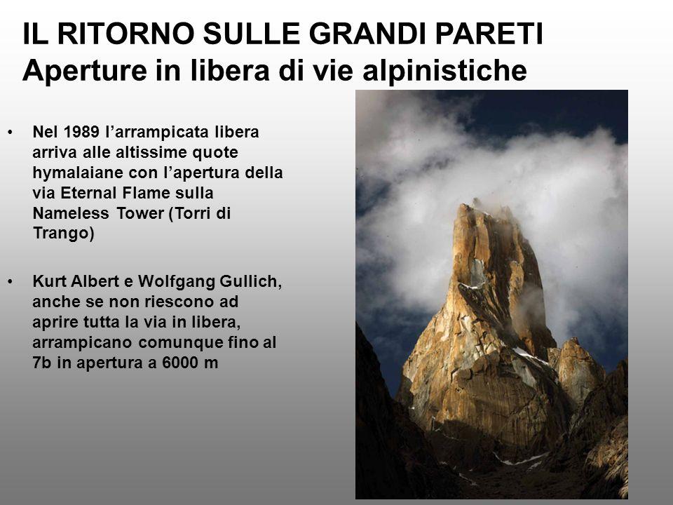 IL RITORNO SULLE GRANDI PARETI Aperture in libera di vie alpinistiche Nel 1989 larrampicata libera arriva alle altissime quote hymalaiane con lapertur
