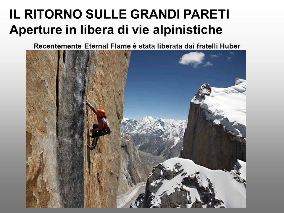 IL RITORNO SULLE GRANDI PARETI Aperture in libera di vie alpinistiche Recentemente Eternal Flame è stata liberata dai fratelli Huber