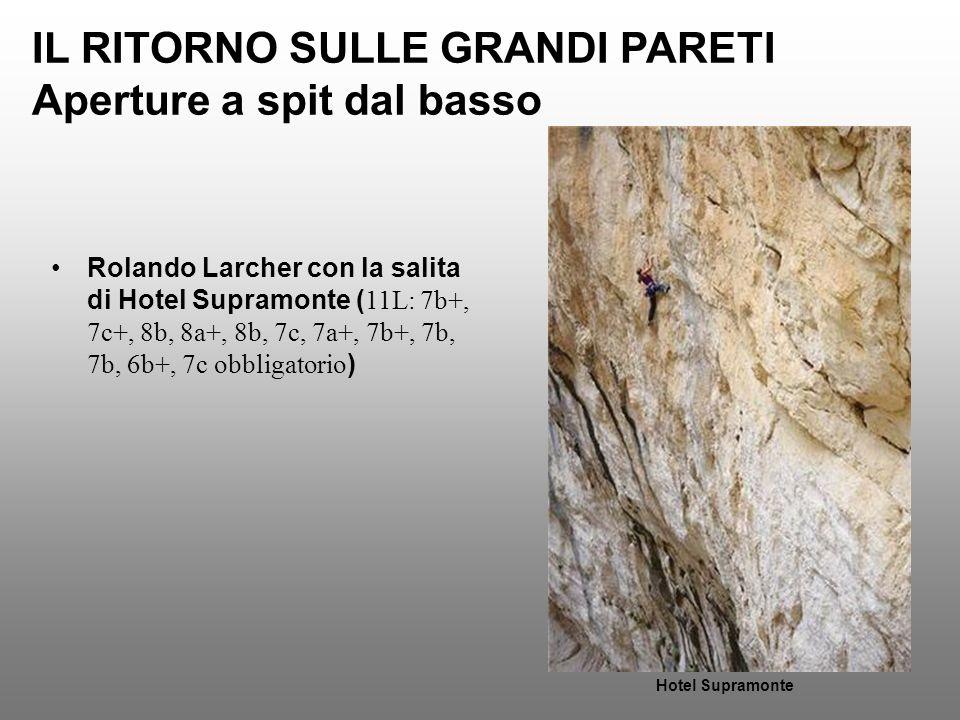 IL RITORNO SULLE GRANDI PARETI Aperture a spit dal basso Rolando Larcher con la salita di Hotel Supramonte ( 11L: 7b+, 7c+, 8b, 8a+, 8b, 7c, 7a+, 7b+,