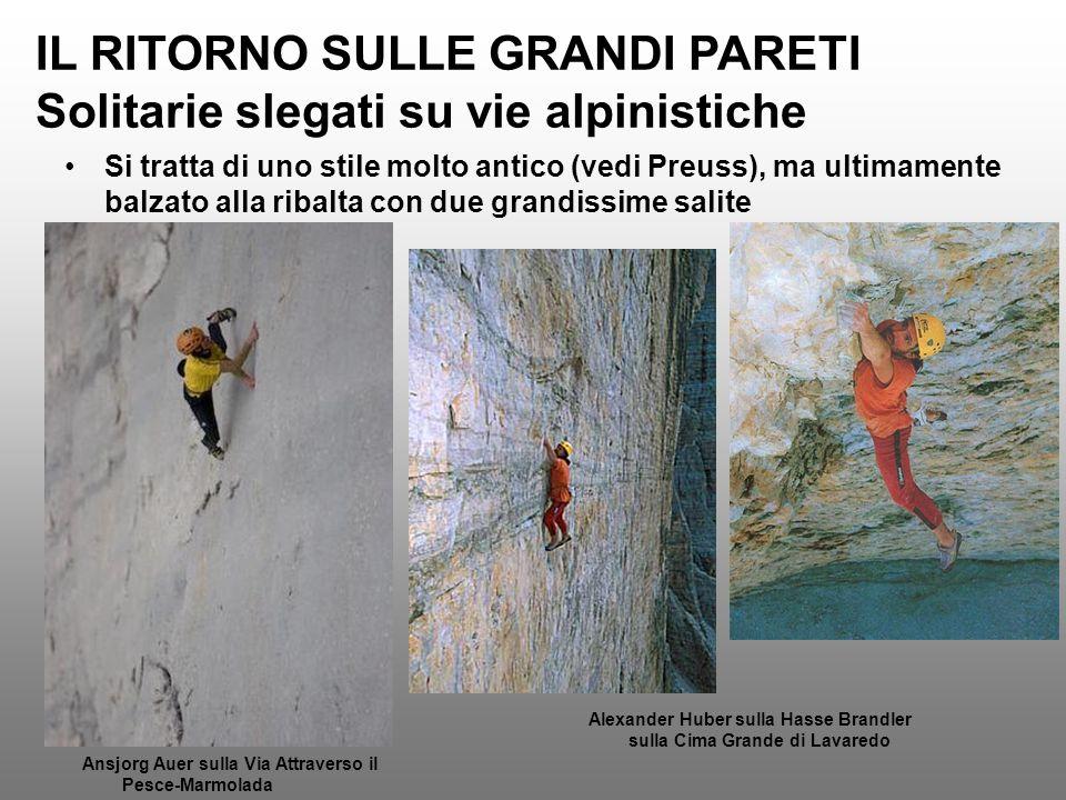 IL RITORNO SULLE GRANDI PARETI Solitarie slegati su vie alpinistiche Si tratta di uno stile molto antico (vedi Preuss), ma ultimamente balzato alla ri