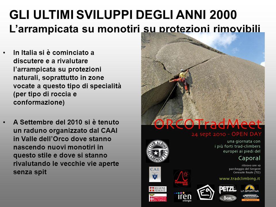 GLI ULTIMI SVILUPPI DEGLI ANNI 2000 Larrampicata su monotiri su protezioni rimovibili In Italia si è cominciato a discutere e a rivalutare larrampicat