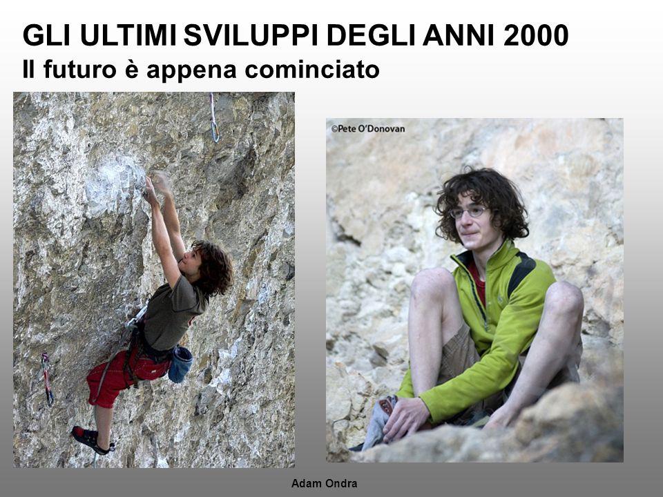 GLI ULTIMI SVILUPPI DEGLI ANNI 2000 Il futuro è appena cominciato Adam Ondra