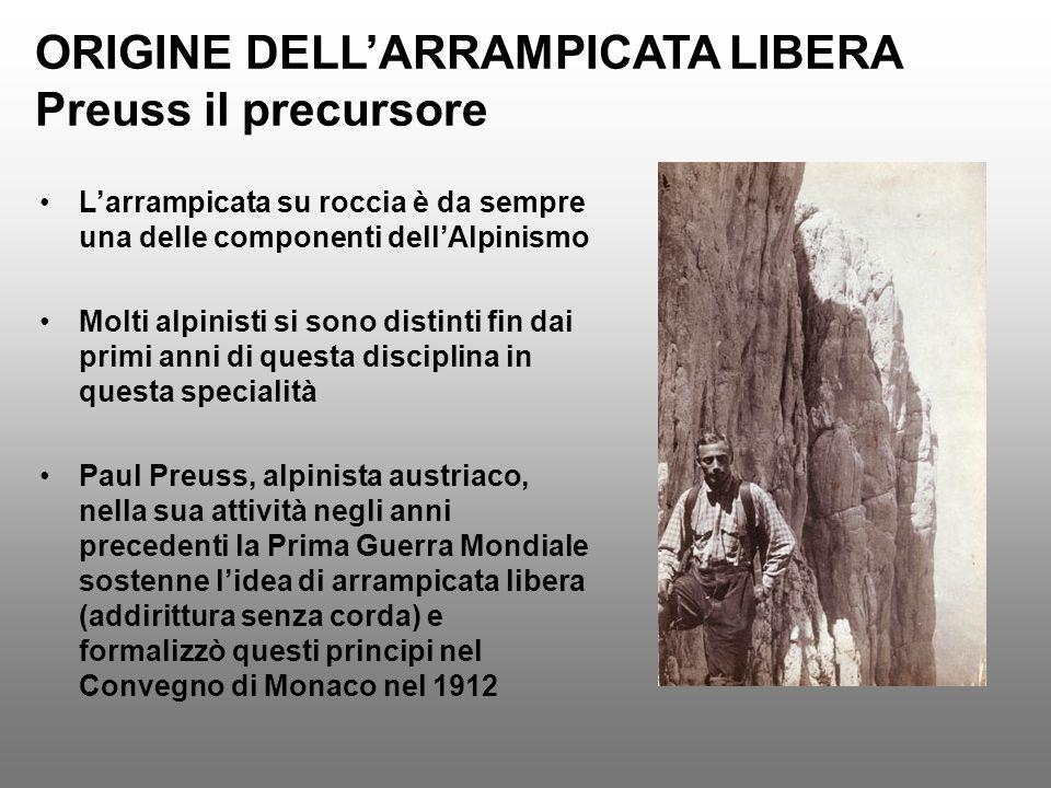 ORIGINE DELLARRAMPICATA LIBERA Preuss il precursore Larrampicata su roccia è da sempre una delle componenti dellAlpinismo Molti alpinisti si sono dist