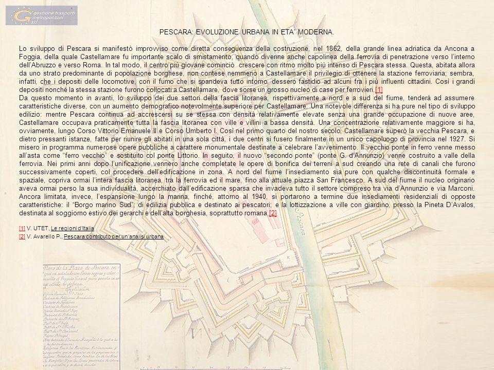 PESCARA: EVOLUZIONE URBANA IN ETA MODERNA. Lo sviluppo di Pescara si manifestò improvviso come diretta conseguenza della costruzione, nel 1862, della