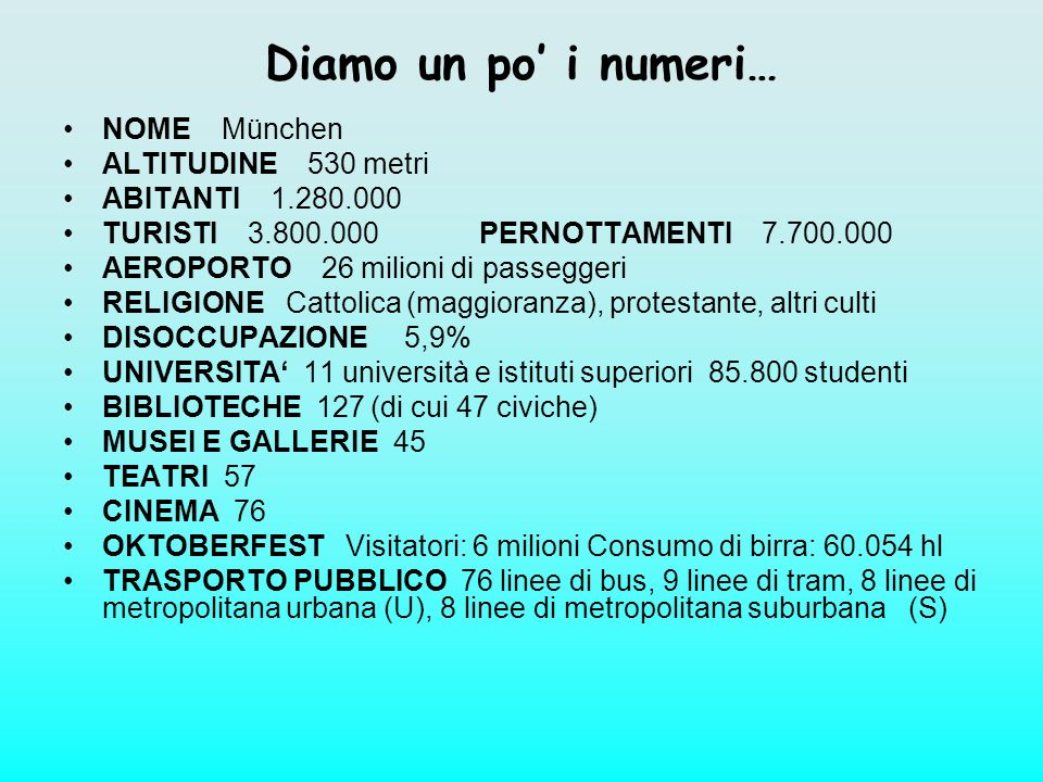 Diamo un po i numeri… NOME München ALTITUDINE 530 metri ABITANTI 1.280.000 TURISTI 3.800.000 PERNOTTAMENTI 7.700.000 AEROPORTO 26 milioni di passegger