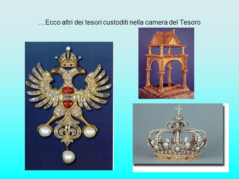 …Ecco altri dei tesori custoditi nella camera del Tesoro